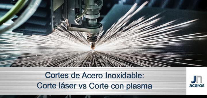 Cortes de Acero Inoxidable: Corte láser vs Corte con plasma