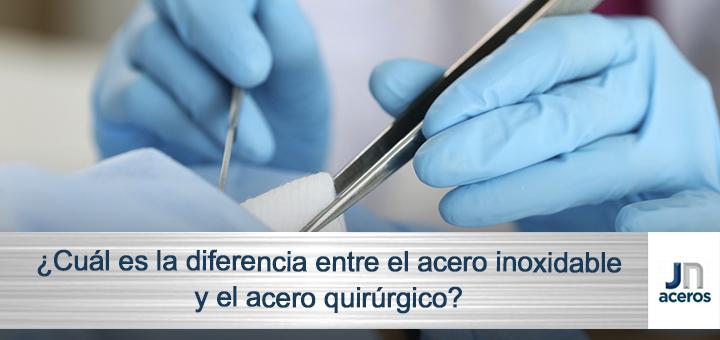 ¿Cuál es la diferencia entre el acero inoxidable y el acero quirúrgico?