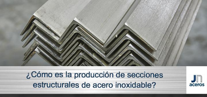 ¿Cómo es la producción de secciones estructurales de acero inoxidable?