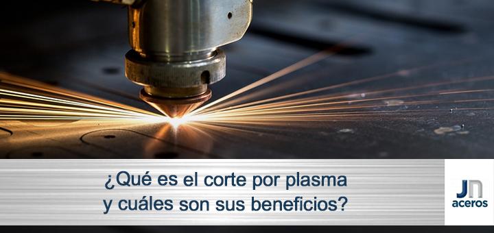 ¿Qué es el corte por plasma y cuáles son sus beneficios?