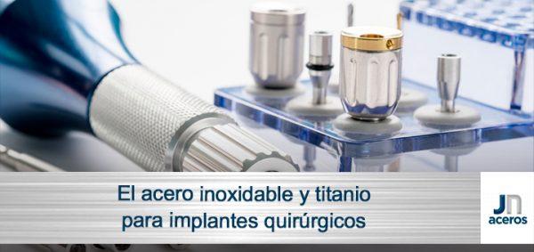 Acero Inoxidable y Titanio en Implantes Quirúrgicos