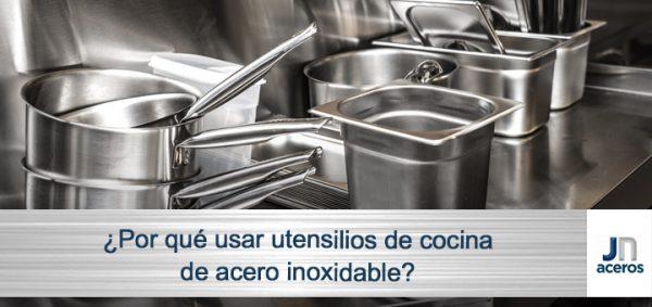 ¿Por qué usar utensilios de cocina de acero inoxidable?
