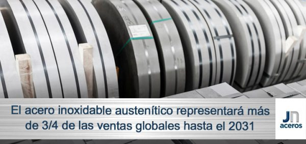El acero inoxidable austenítico representará más de 3/4 de las ventas globales hasta el 2031
