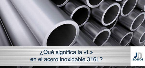 ¿Qué significa la «L» en el acero inoxidable 316L?