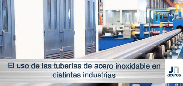 El uso de los tubos de acero inoxidable en distintas industrias