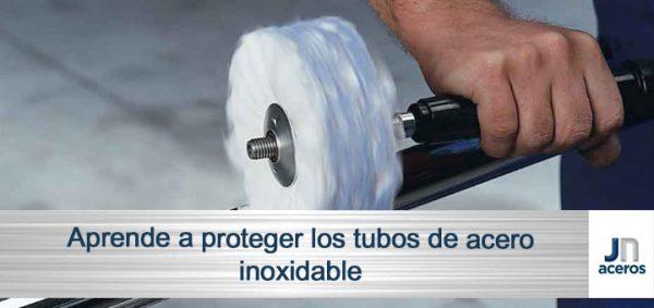 Aprende a proteger los tubos de acero inoxidable