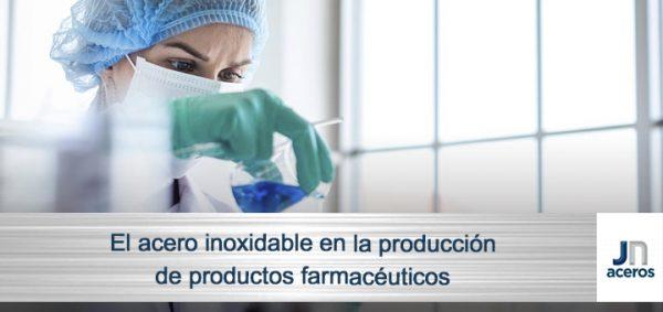 El acero inoxidable en la producción de productos farmacéuticos