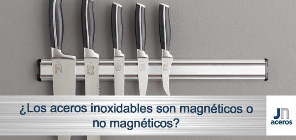 ¿Los aceros inoxidables son magnéticos o no magnéticos?