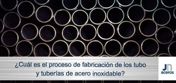 ¿Cuál es el proceso de fabricación de los tubos y tuberías de acero inoxidable?