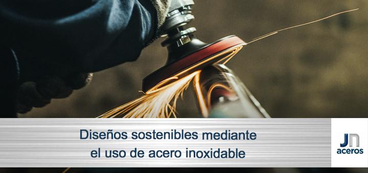 Diseños sostenibles mediante el uso de acero inoxidable