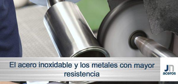 El acero inoxidable y los metales con mayor resistencia