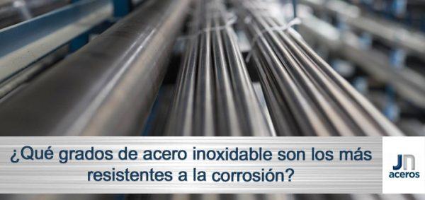 ¿Qué grados de acero inoxidable son los más resistentes a la corrosión?