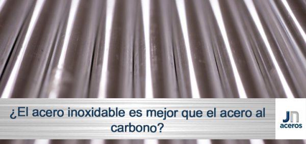¿El acero inoxidable es mejor que el acero al carbono?