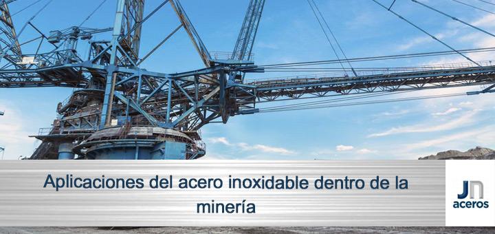 Aplicaciones del acero inoxidable dentro de la minería