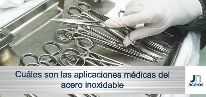 Cuáles son las aplicaciones médicas del acero inoxidable