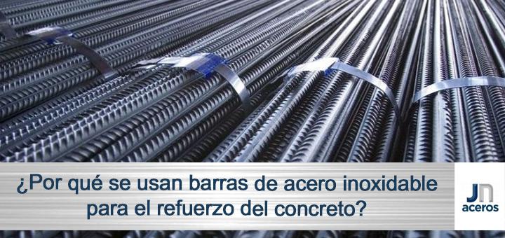 ¿Por qué se usan barras de acero inoxidable para el refuerzo del concreto?