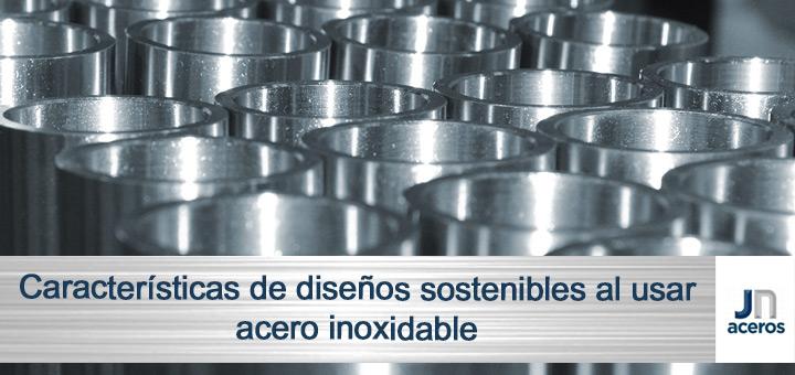 Características de diseños sostenibles al usar acero inoxidable