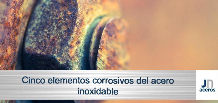 Cinco elementos corrosivos del acero inoxidable