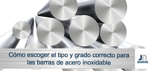 Cómo escoger el tipo y grado correcto para las barras de acero inoxidable