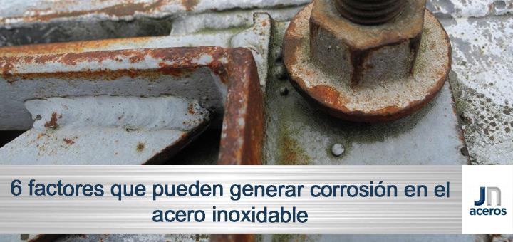 6 factores que pueden generar corrosión en el acero inoxidable
