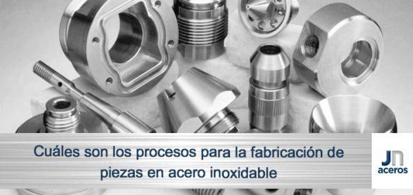 Cuáles son los procesos para la fabricación de piezas en acero inoxidable