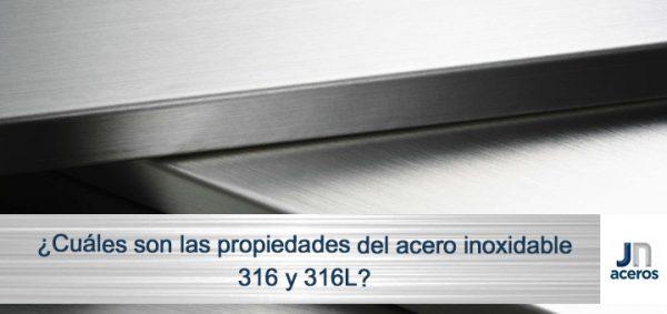 ¿Cuáles son las propiedades del acero inoxidable 316 y 316L?