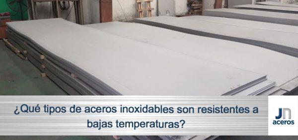 ¿Qué tipos de aceros inoxidables son resistentes a bajas temperaturas?