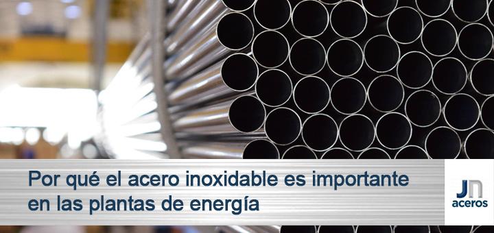 Por qué el acero inoxidable es importante en las plantas de energía
