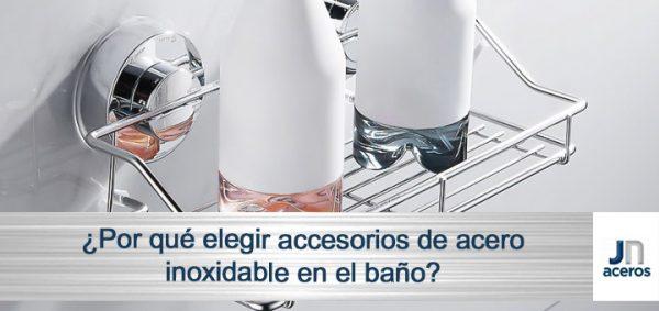 ¿Por qué elegir accesorios de acero inoxidable en el baño?