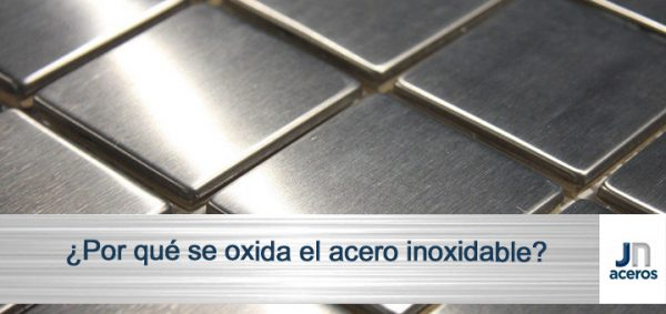 ¿Por qué se oxida el acero inoxidable?